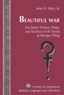 Image for Beautiful war  : uncommon violence, praxis, and aesthetics in the novels of Monique Wittig