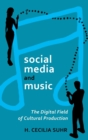 Image for Social media and music  : the digital field of cultural production