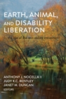 Image for Earth, Animal, and Disability Liberation : The Rise of the Eco-Ability Movement