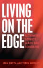 Image for Living on the edge  : rethinking poverty, class and schooling