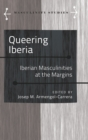 Image for Queering Iberia : Iberian Masculinities at the Margins