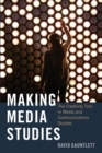 Image for Making media studies  : the creativity turn in media and communications studies