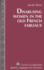 Image for Disabusing Women in the Old French Fabliaux