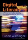 Image for Digital Literacy : A Primer on Media, Identity, and the Evolution of Technology