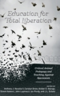 Image for Education for total liberation  : critical animal pedagogy and teaching against speciesism