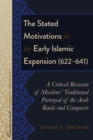 Image for The Stated Motivations for the Early Islamic Expansion (622-641): A Critical Revision of Muslims' Traditional Portrayal of the Arab Raids and Conquests : 3