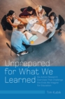 Image for Unprepared for What We Learned: Six Action Research Exercises That Challenge the Ends We Imagine for Education : Vol. 519