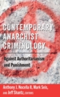 Image for Contemporary anarchist criminology  : against authoritarianism and punishment