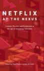 Image for Netflix at the Nexus : Content, Practice, and Production in the Age of Streaming Television