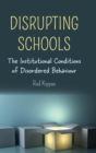 Image for Disrupting Schools : The Institutional Conditions of Disordered Behaviour