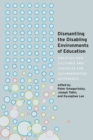Image for Dismantling the Disabling Environments of Education : Creating New Cultures and Contexts for Accommodating Difference