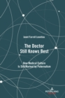 Image for The Doctor Still Knows Best : How Medical Culture Is Still Marked by Paternalism