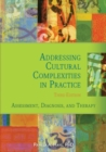 Image for Addressing cultural complexities in practice  : assessment, diagnosis, and therapy