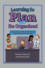 Image for Learning to Plan and Be Organized : Executive Function Skills for Kids with AD/HD