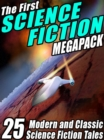 Image for First Science Fiction Megapack: 25 Modern and Classic Science Fiction Tales