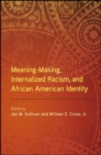 Image for Meaning-Making, Internalized Racism, and African American Identity