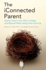 Image for The iConnected Parent : Staying Close to Your Kids in College (and Beyond) While Letting Them Grow Up