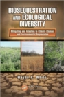 Image for Biosequestration and ecological diversity  : mitigating and adapting to climate change and environmental degradation