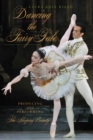 Image for Dancing the fairy tale  : producing and performing The Sleeping Beauty