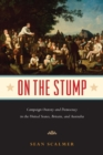 Image for On the Stump: Campaign Oratory and Democracy in the United States, Britain, and Australia