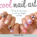 Image for Cool nail art  : 30 step-by-step designs to rock your fingers and toes