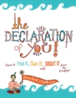 Image for The declaration of you!  : how to find it, own it and shout it from the rooftops