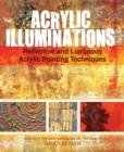 Image for Acrylic Illuminations : Reflective and Luminous Acrylic Painting Techniques