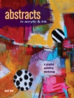 Image for Abstracts in acrylic and ink  : a playful painting workshop