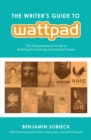 Image for The Writer's Guide to Wattpad : The Comprehensive Guide to Building and Sustaining a Successful Career