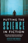 Image for Putting the science in fiction  : expert advice for writing with authenticity in science fiction, fantasy, & other genres