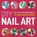 Image for DIY nail art  : easy, step-by-step instructions for 75 creative nail art designs