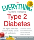 Image for The everything guide to managing Type 2 diabetes  : from diagnosis to diet, all you need to live a healthy active life with Type 2 diabetes