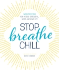 Image for Stop, breathe, chill  : meditations for a less stressful, more awesome life