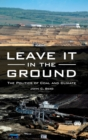 Image for Leave it in the ground  : the politics of coal and climate
