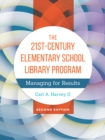 Image for The 21st-century elementary school library program: managing for results