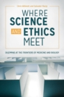 Image for Where science and ethics meet: dilemmas at the frontiers of medicine and biology