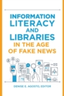 Image for Information literacy and libraries in the age of fake news