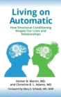 Image for Living on Automatic : How Emotional Conditioning Shapes Our Lives and Relationships