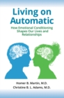 Image for Living on automatic: how emotional conditioning shapes our lives and relationships