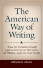 Image for The American Way of Writing : How to Communicate Like a Native at School, at Work, and on the Road