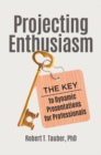 Image for Projecting enthusiasm: the key to dynamic presentations for professionals