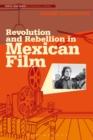 Image for Revolution and rebellion in Mexican film : volume 1