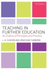 Image for Teaching in further education  : an outline of principles and practice