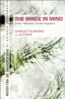 Image for The image in mind: theism, naturalism, and the imagination