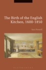 Image for The birth of the English kitchen, 1600-1850
