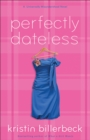 Image for Perfectly dateless: a Universally misunderstood novel