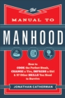 Image for The manual to manhood: how to cook the perfect steak, change a tire, impress a girl & 97 other skills you need to survive