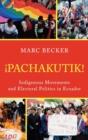 Image for Pachakutik : Indigenous Movements and Electoral Politics in Ecuador