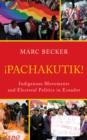Image for Pachakutik: indigenous movements and electoral politics in Ecuador