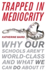 Image for Trapped in mediocrity: why our schools aren't world-class and what we can do about it